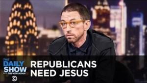 Video: Republicans Need Jesus - Trevor Noah Daily Comedy Show